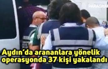 Aydın'da arananlara yönelik operasyonda 37 kişi yakalandı
