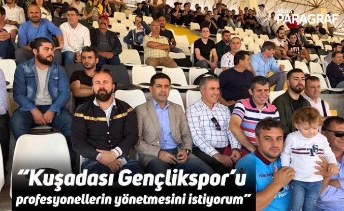 """""""Kuşadası Gençlikspor'u profesyonellerin yönetmesini istiyorum """""""