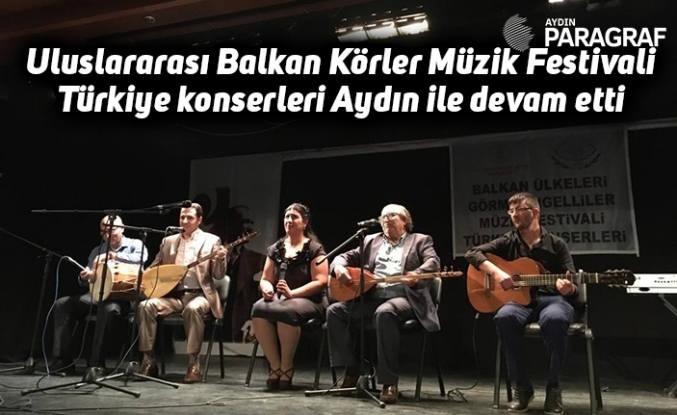 Uluslararası Balkan Körler Müzik Festivali Türkiye konserleri Aydın ile devam etti