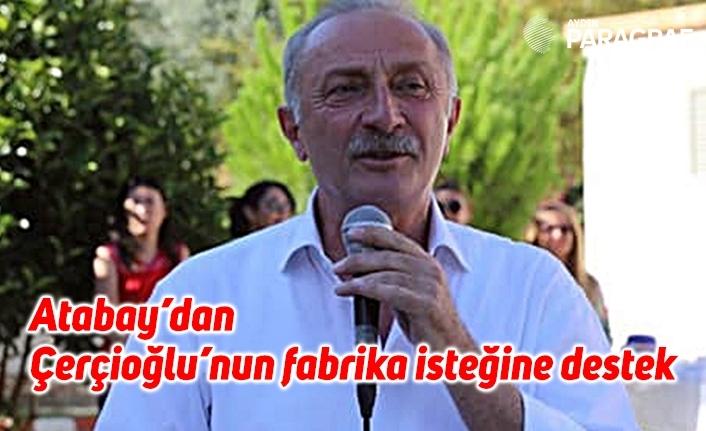 Atabay'dan Çerçioğlu'nun fabrika isteğine destek