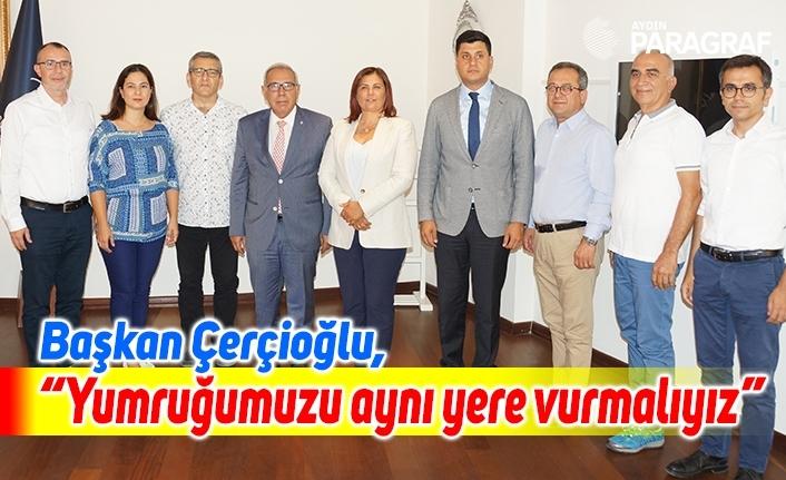 """Başkan Çerçioğlu, """"Yumruğumuzu aynı yere vurmalıyız"""""""