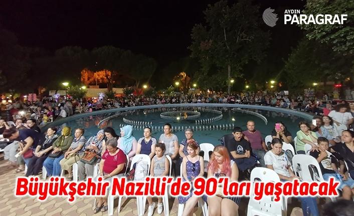 Büyükşehir Nazilli'de 90'ları yaşatacak