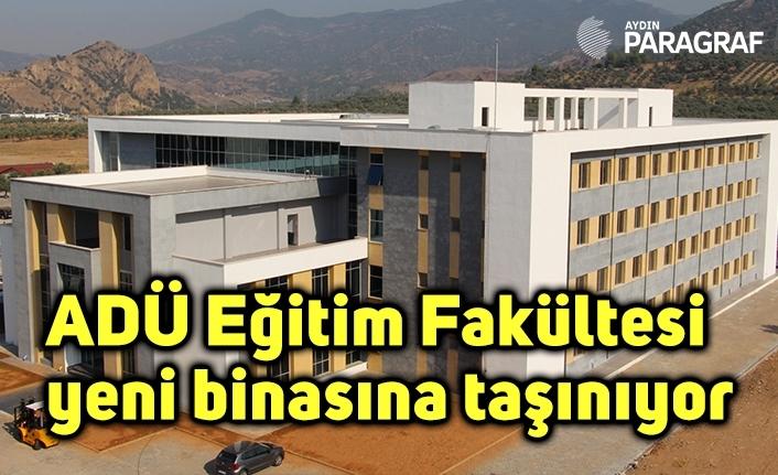 ADÜ Eğitim Fakültesi yeni binasına taşınıyor
