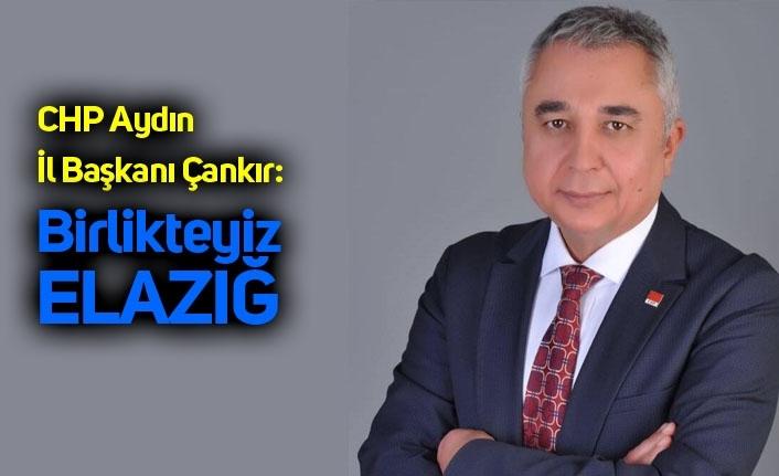 "CHP Aydın İl Başkanı Çankır; ""Birlikteyiz Elazığ"""
