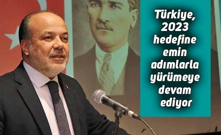 Türkiye, 2023 hedefine emin adımlarla yürümeye devam ediyor